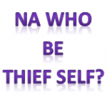 Na Who be thief Self?