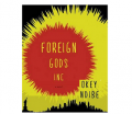 Foreign Gods Inc. By Okey Ndibe
